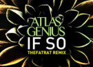 Atlas Genius - If So (Remix) - By TheFatRat